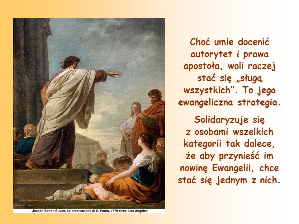 """Choć umie docenić autorytet i prawa apostoła, woli raczej stać się """"sługą wszystkich ."""