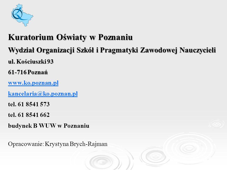 Kuratorium Oświaty w Poznaniu Wydział Organizacji Szkół i Pragmatyki Zawodowej Nauczycieli ul. Kościuszki 93 61-716 Poznań www.ko.poznan.pl kancelaria