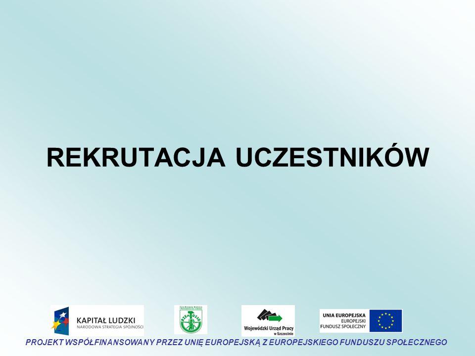 REKRUTACJA UCZESTNIKÓW PROJEKT WSPÓŁFINANSOWANY PRZEZ UNIĘ EUROPEJSKĄ Z EUROPEJSKIEGO FUNDUSZU SPOŁECZNEGO