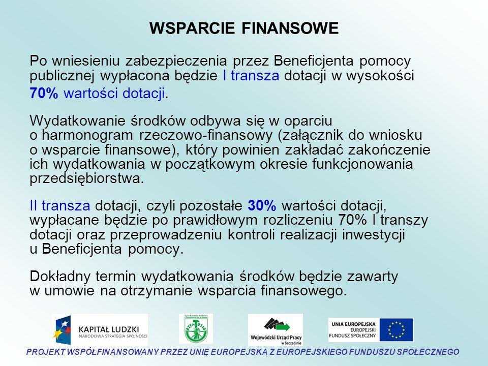 WSPARCIE FINANSOWE Po wniesieniu zabezpieczenia przez Beneficjenta pomocy publicznej wypłacona będzie I transza dotacji w wysokości 70% wartości dotacji.