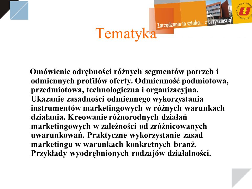 Tematyka Omówienie odrębności różnych segmentów potrzeb i odmiennych profilów oferty.