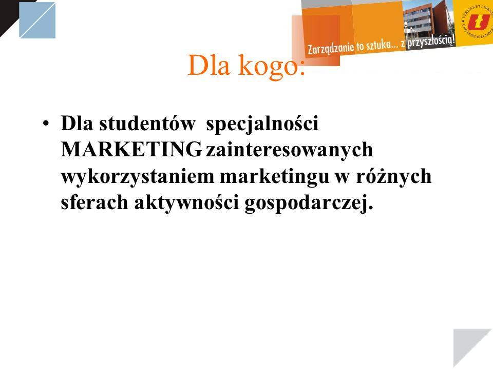Dla kogo: Dla studentów specjalności MARKETING zainteresowanych wykorzystaniem marketingu w różnych sferach aktywności gospodarczej.