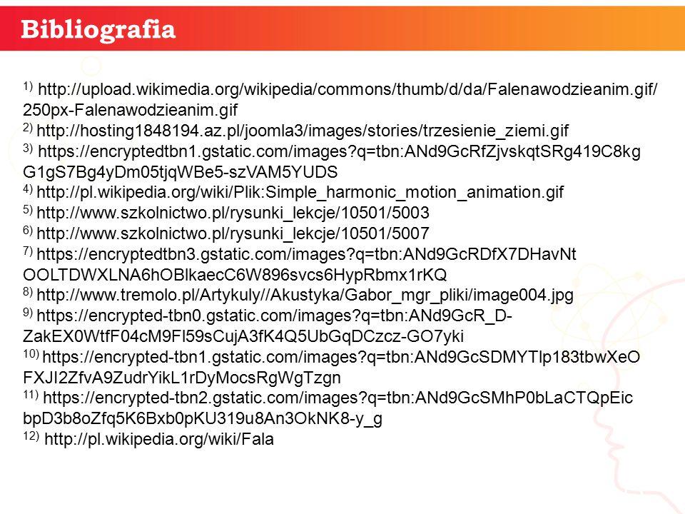 informatyka + 13 Bibliografia 1) http://upload.wikimedia.org/wikipedia/commons/thumb/d/da/Falenawodzieanim.gif/ 250px-Falenawodzieanim.gif 2) http://hosting1848194.az.pl/joomla3/images/stories/trzesienie_ziemi.gif 3) https://encryptedtbn1.gstatic.com/images?q=tbn:ANd9GcRfZjvskqtSRg419C8kg G1gS7Bg4yDm05tjqWBe5-szVAM5YUDS 4) http://pl.wikipedia.org/wiki/Plik:Simple_harmonic_motion_animation.gif 5) http://www.szkolnictwo.pl/rysunki_lekcje/10501/5003 6) http://www.szkolnictwo.pl/rysunki_lekcje/10501/5007 7) https://encryptedtbn3.gstatic.com/images?q=tbn:ANd9GcRDfX7DHavNt OOLTDWXLNA6hOBlkaecC6W896svcs6HypRbmx1rKQ 8) http://www.tremolo.pl/Artykuly//Akustyka/Gabor_mgr_pliki/image004.jpg 9) https://encrypted-tbn0.gstatic.com/images?q=tbn:ANd9GcR_D- ZakEX0WtfF04cM9Fl59sCujA3fK4Q5UbGqDCzcz-GO7yki 10) https://encrypted-tbn1.gstatic.com/images?q=tbn:ANd9GcSDMYTlp183tbwXeO FXJI2ZfvA9ZudrYikL1rDyMocsRgWgTzgn 11) https://encrypted-tbn2.gstatic.com/images?q=tbn:ANd9GcSMhP0bLaCTQpEic bpD3b8oZfq5K6Bxb0pKU319u8An3OkNK8-y_g 12) http://pl.wikipedia.org/wiki/Fala