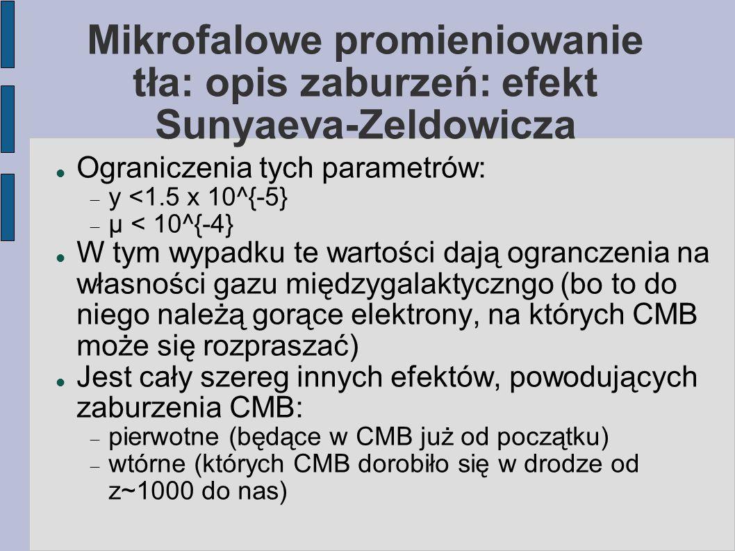 Mikrofalowe promieniowanie tła: opis zaburzeń: efekt Sunyaeva-Zeldowicza Ograniczenia tych parametrów:  y <1.5 x 10^{-5}  μ < 10^{-4} W tym wypadku