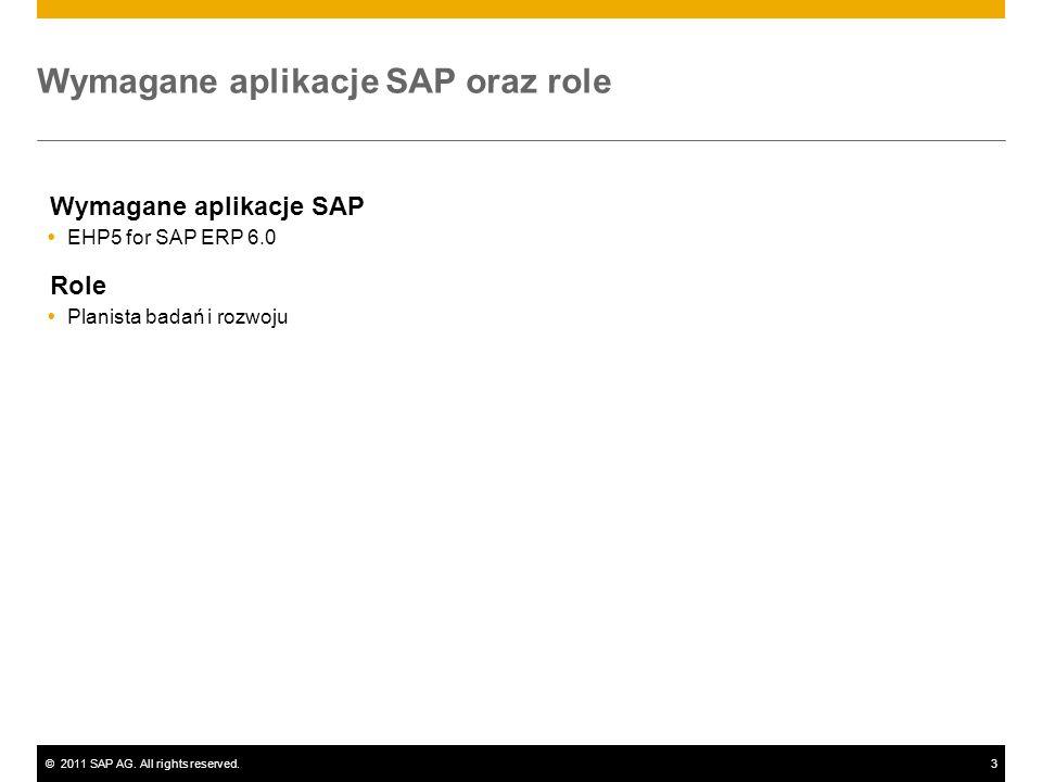 ©2011 SAP AG. All rights reserved.3 Wymagane aplikacje SAP oraz role Wymagane aplikacje SAP  EHP5 for SAP ERP 6.0 Role  Planista badań i rozwoju