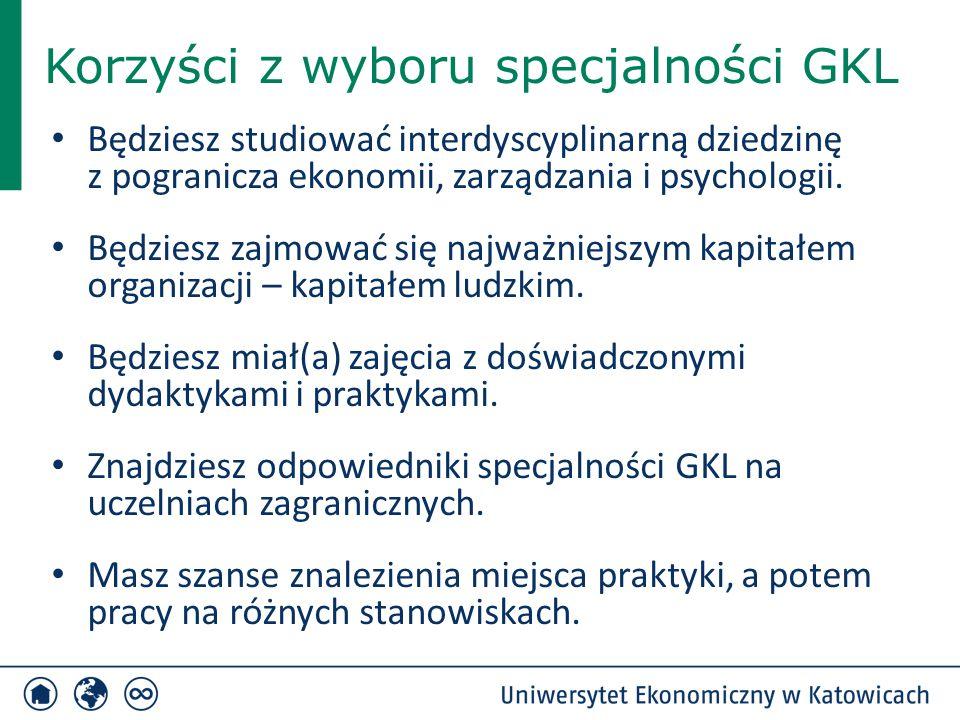 Korzyści z wyboru specjalności GKL Będziesz studiować interdyscyplinarną dziedzinę z pogranicza ekonomii, zarządzania i psychologii. Będziesz zajmować