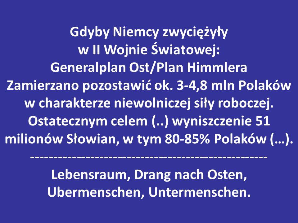 Gdyby Niemcy zwyciężyły w II Wojnie Światowej: Generalplan Ost/Plan Himmlera Zamierzano pozostawić ok. 3-4,8 mln Polaków w charakterze niewolniczej si