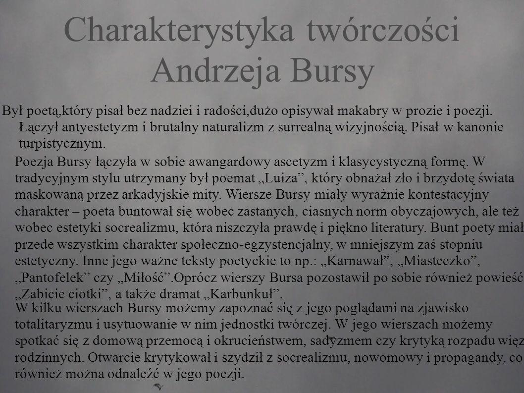 Charakterystyka twórczości Andrzeja Bursy Poezja Bursy łączyła w sobie awangardowy ascetyzm i klasycystyczną formę.