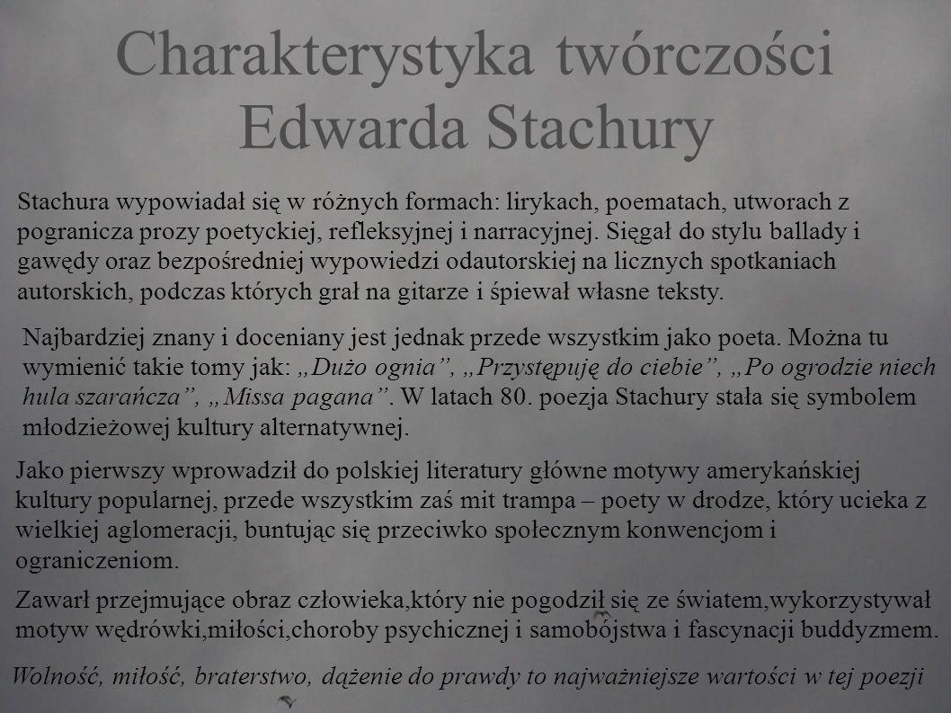 Charakterystyka twórczości Edwarda Stachury Najbardziej znany i doceniany jest jednak przede wszystkim jako poeta.