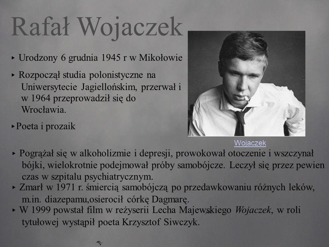 Rafał Wojaczek ▸ Urodzony 6 grudnia 1945 r w Mikołowie ▸ Rozpoczął studia polonistyczne na Uniwersytecie Jagiellońskim, przerwał i w 1964 przeprowadził się do Wrocławia.