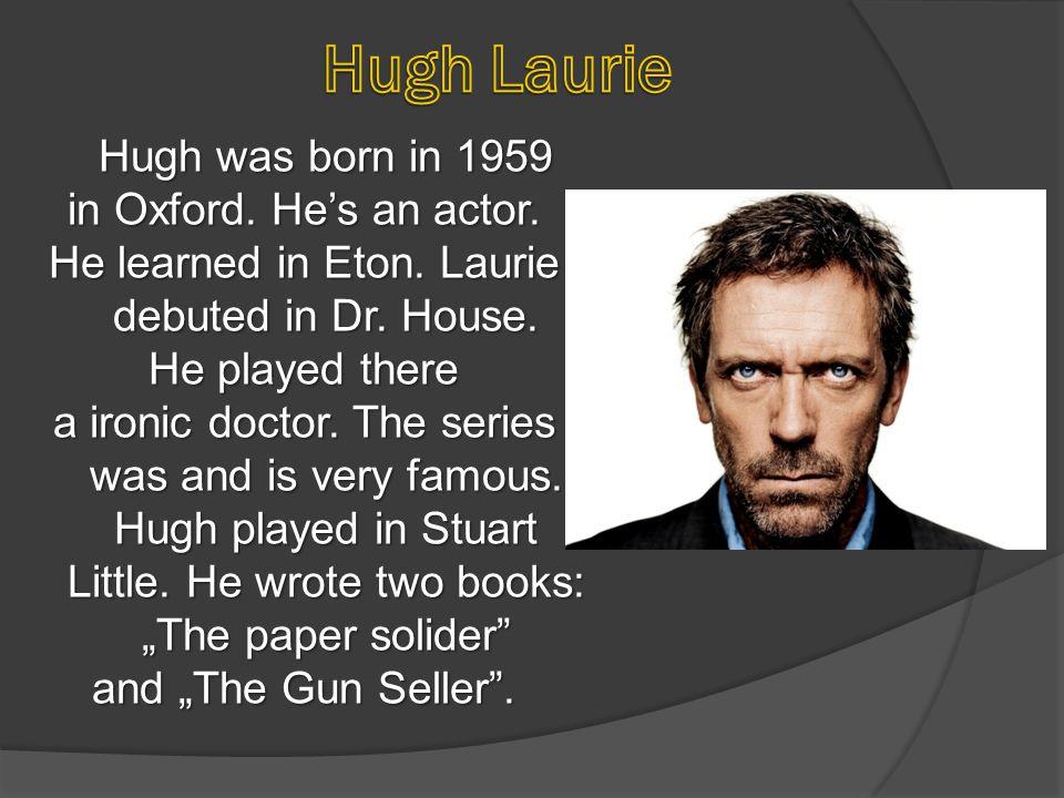 Hugh was born in 1959 in Oxford.He's an actor. He learned in Eton.