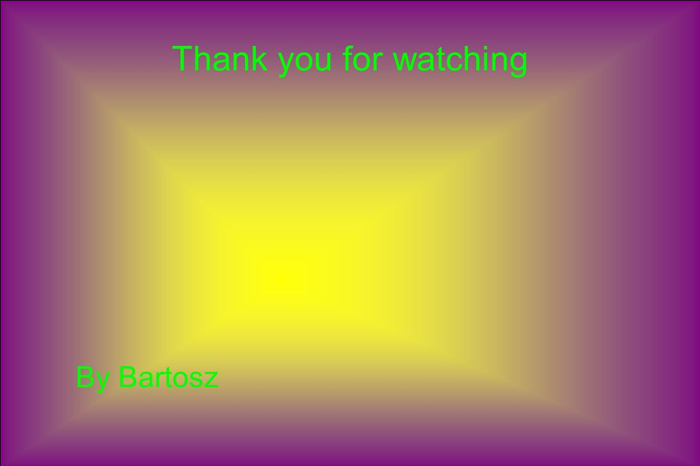 Thank you for watching By Bartosz
