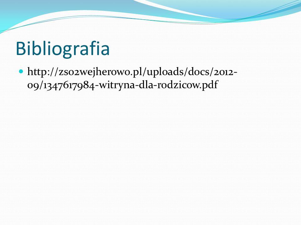 Bibliografia http://zso2wejherowo.pl/uploads/docs/2012- 09/1347617984-witryna-dla-rodzicow.pdf
