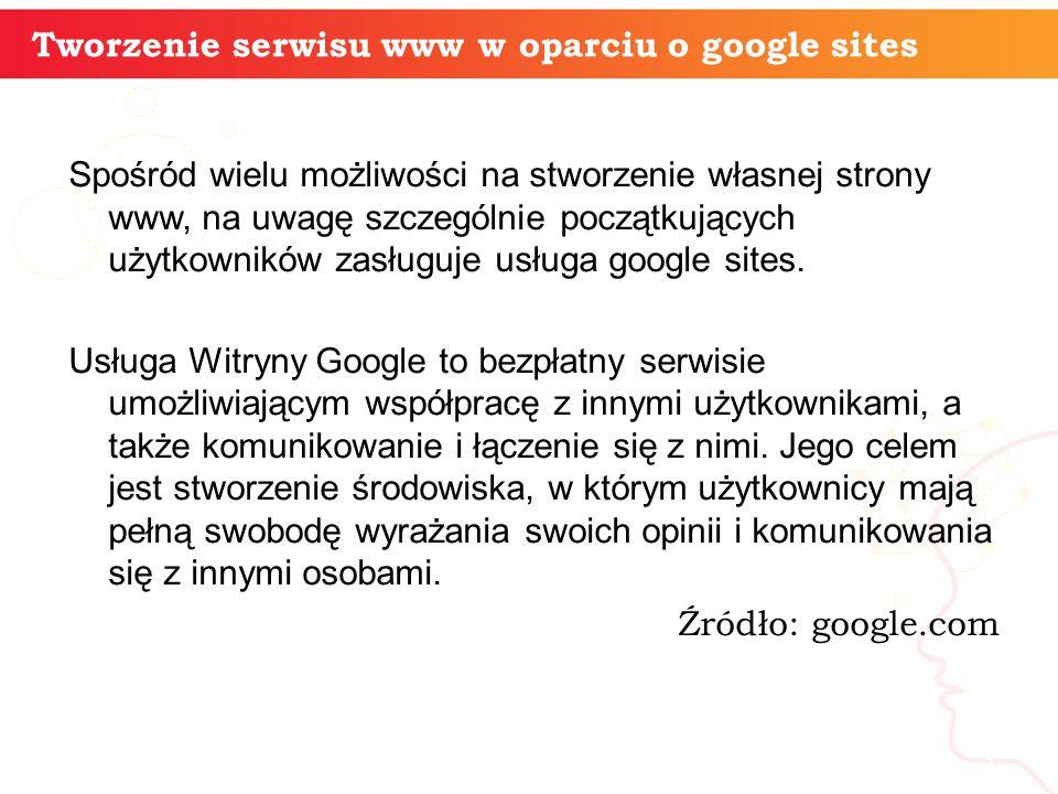 Spośród wielu możliwości na stworzenie własnej strony www, na uwagę szczególnie początkujących użytkowników zasługuje usługa google sites.