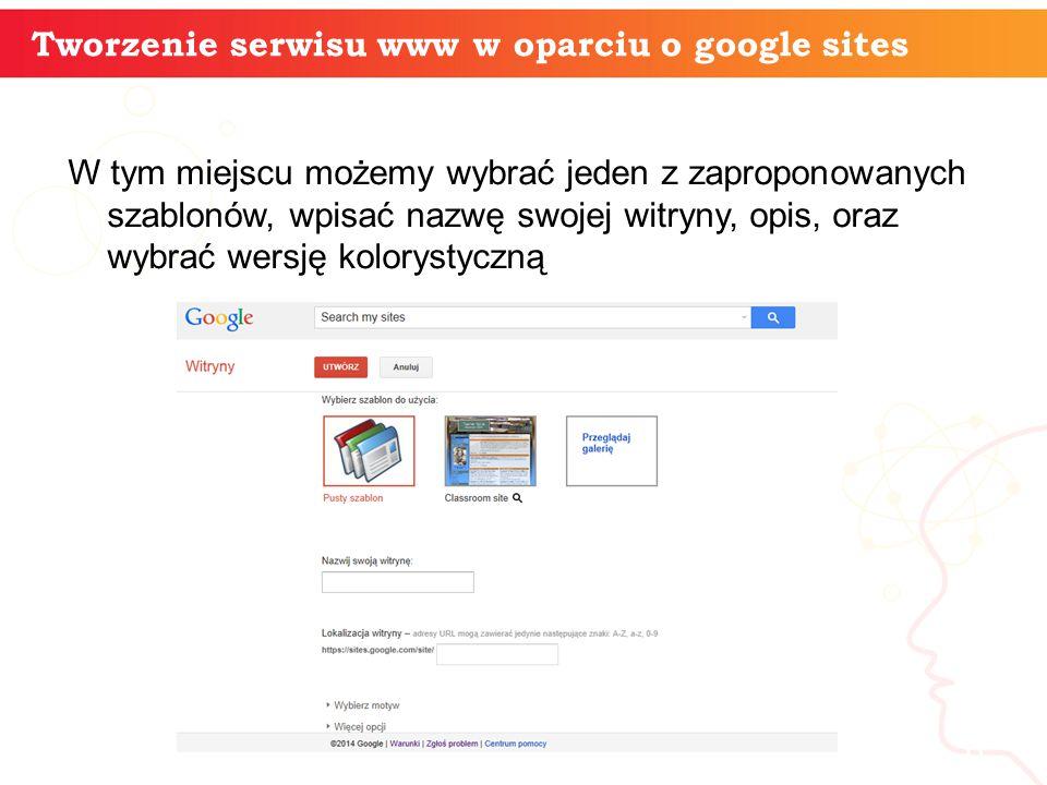 W tym miejscu możemy wybrać jeden z zaproponowanych szablonów, wpisać nazwę swojej witryny, opis, oraz wybrać wersję kolorystyczną informatyka + 6 Tworzenie serwisu www w oparciu o google sites