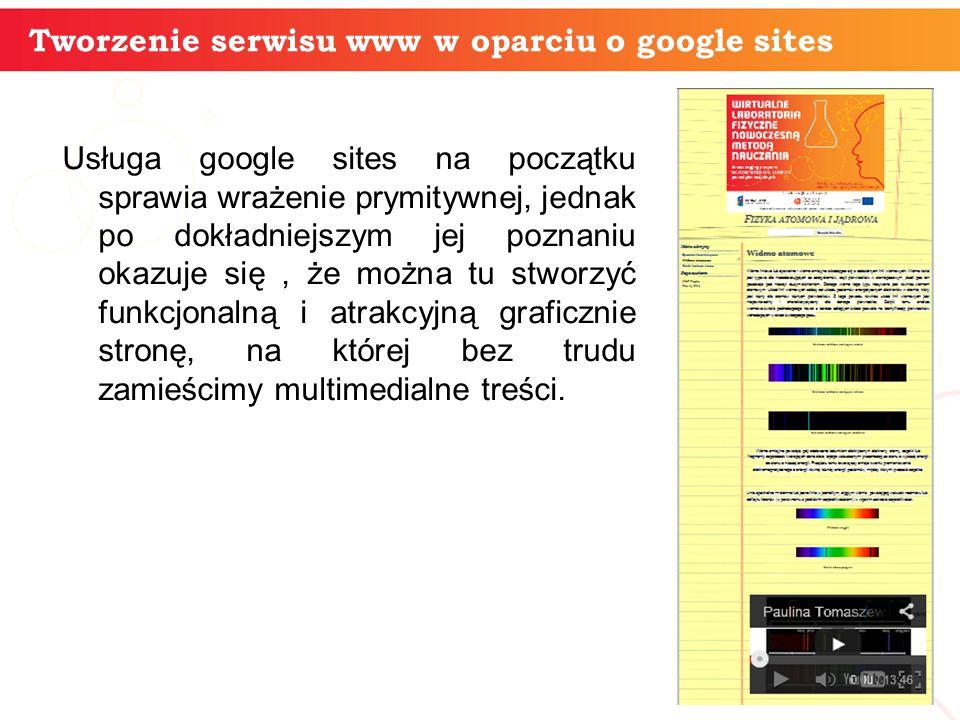 Usługa google sites na początku sprawia wrażenie prymitywnej, jednak po dokładniejszym jej poznaniu okazuje się, że można tu stworzyć funkcjonalną i atrakcyjną graficznie stronę, na której bez trudu zamieścimy multimedialne treści.