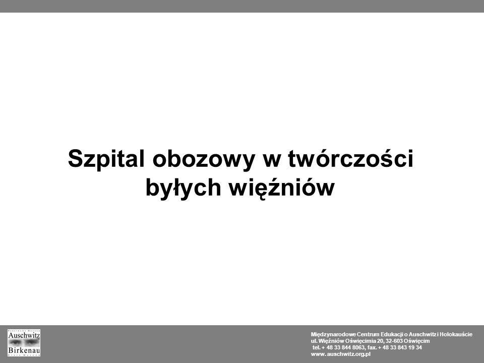 Szpital obozowy w twórczości byłych więźniów Międzynarodowe Centrum Edukacji o Auschwitz i Holokauście ul. Więźniów Oświęcimia 20, 32-603 Oświęcim tel