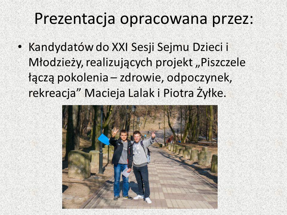 """Prezentacja opracowana przez: Kandydatów do XXI Sesji Sejmu Dzieci i Młodzieży, realizujących projekt """"Piszczele łączą pokolenia – zdrowie, odpoczynek"""