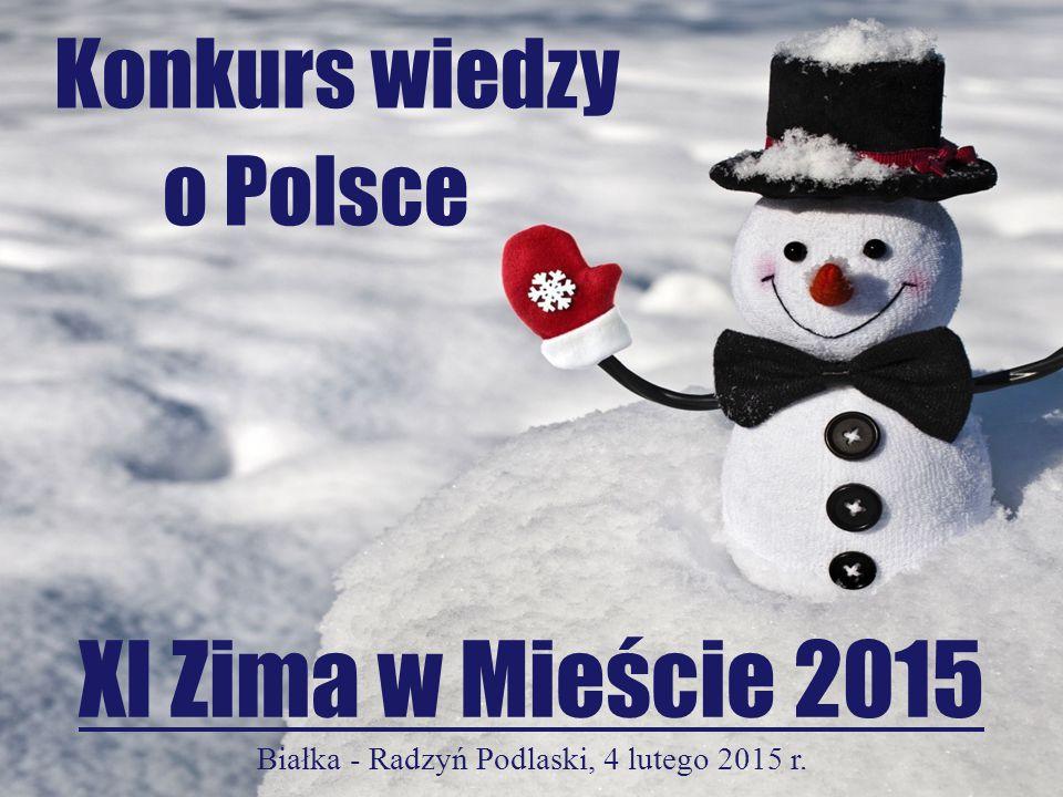 Konkurs wiedzy o Polsce XI Zima w Mieście 2015 Białka - Radzyń Podlaski, 4 lutego 2015 r.
