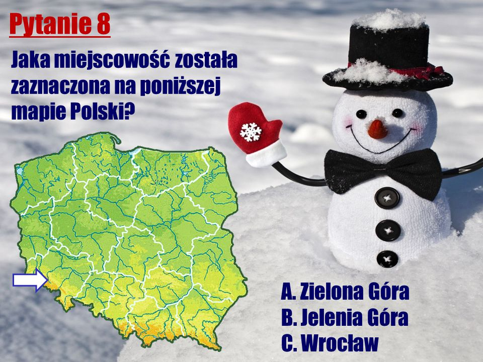 Pytanie 8 Jaka miejscowość została zaznaczona na poniższej mapie Polski? A. Zielona Góra B. Jelenia Góra C. Wrocław