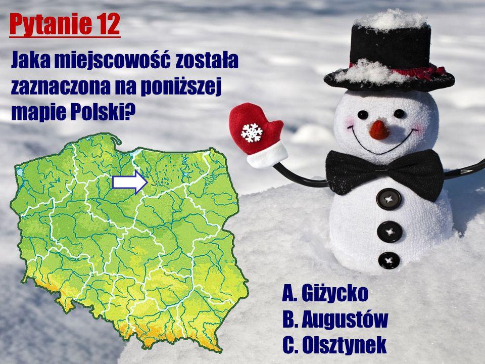 Pytanie 12 Jaka miejscowość została zaznaczona na poniższej mapie Polski? A. Giżycko B. Augustów C. Olsztynek