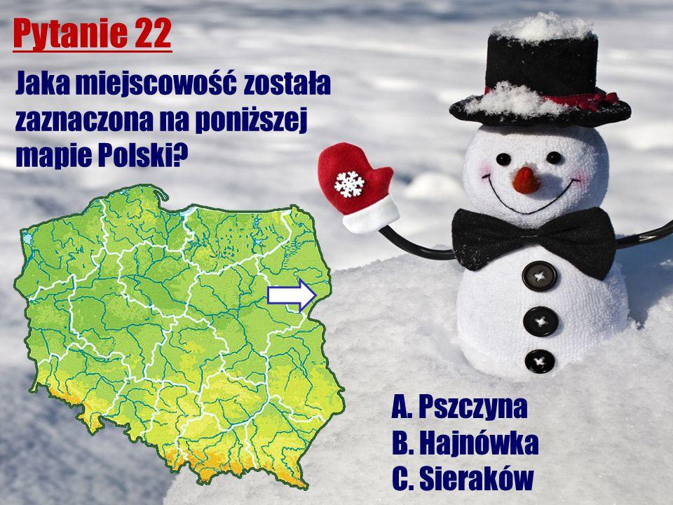 Pytanie 22 Jaka miejscowość została zaznaczona na poniższej mapie Polski? A. Pszczyna B. Hajnówka C. Sieraków