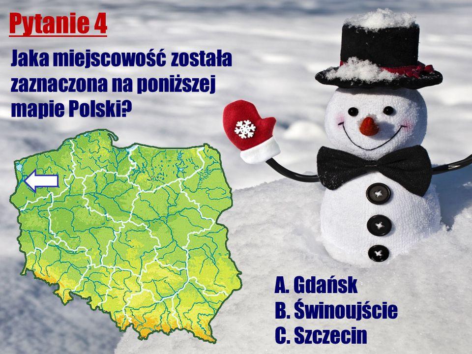 Pytanie 4 Jaka miejscowość została zaznaczona na poniższej mapie Polski? A. Gdańsk B. Świnoujście C. Szczecin