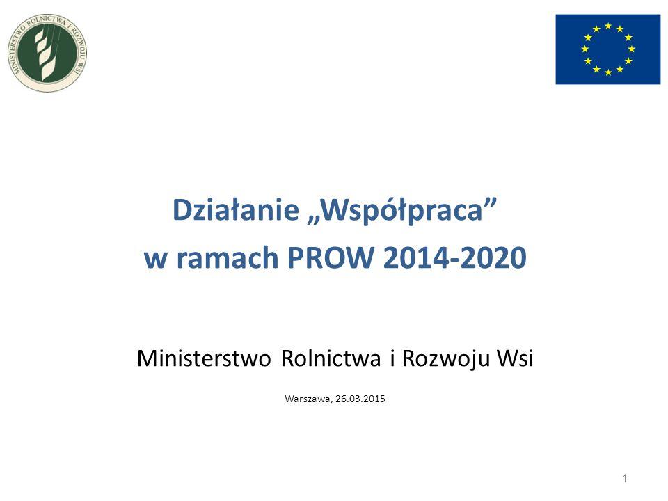 """Działanie """"Współpraca"""" w ramach PROW 2014-2020 Ministerstwo Rolnictwa i Rozwoju Wsi Warszawa, 26.03.2015 1"""
