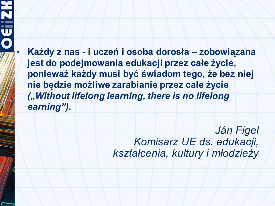 """Każdy z nas - i uczeń i osoba dorosła – zobowiązana jest do podejmowania edukacji przez całe życie, ponieważ każdy musi być świadom tego, że bez niej nie będzie możliwe zarabianie przez całe życie (""""Without lifelong learning, there is no lifelong earning )."""