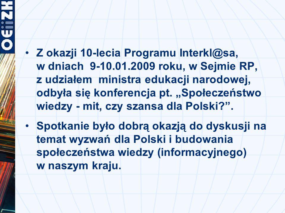Z okazji 10-lecia Programu Interkl@sa, w dniach 9-10.01.2009 roku, w Sejmie RP, z udziałem ministra edukacji narodowej, odbyła się konferencja pt.