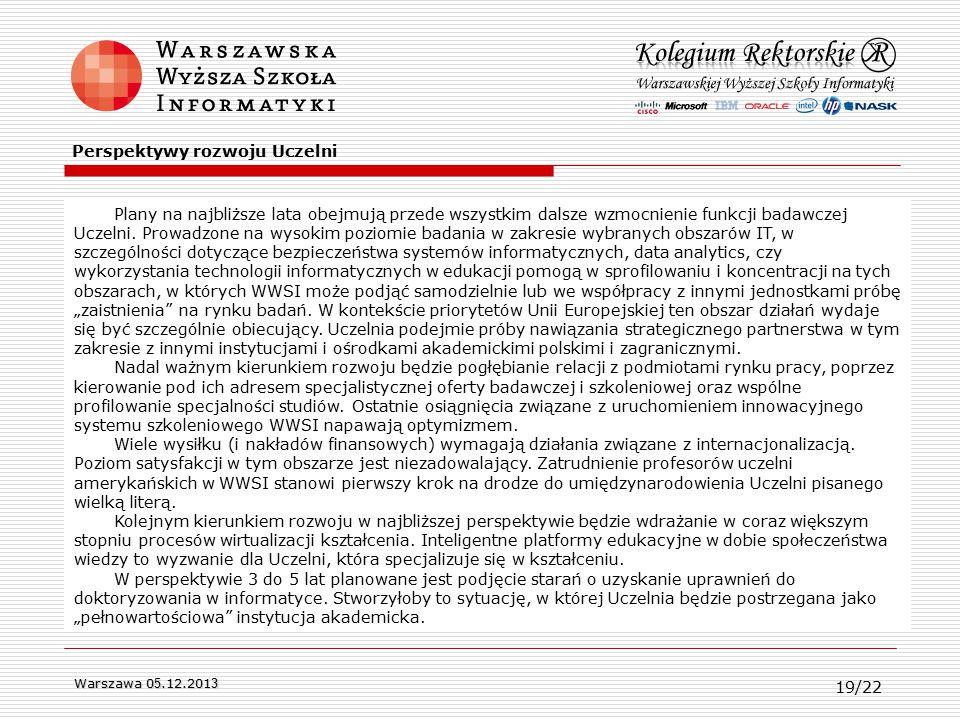 Warszawa 0 5.12.201 3 Plany na najbliższe lata obejmują przede wszystkim dalsze wzmocnienie funkcji badawczej Uczelni.