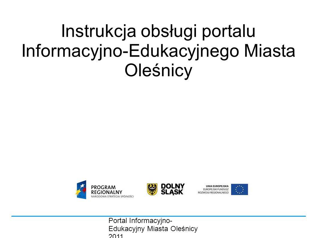Portal Informacyjno- Edukacyjny Miasta Oleśnicy 2011 Instrukcja obsługi portalu Informacyjno-Edukacyjnego Miasta Oleśnicy