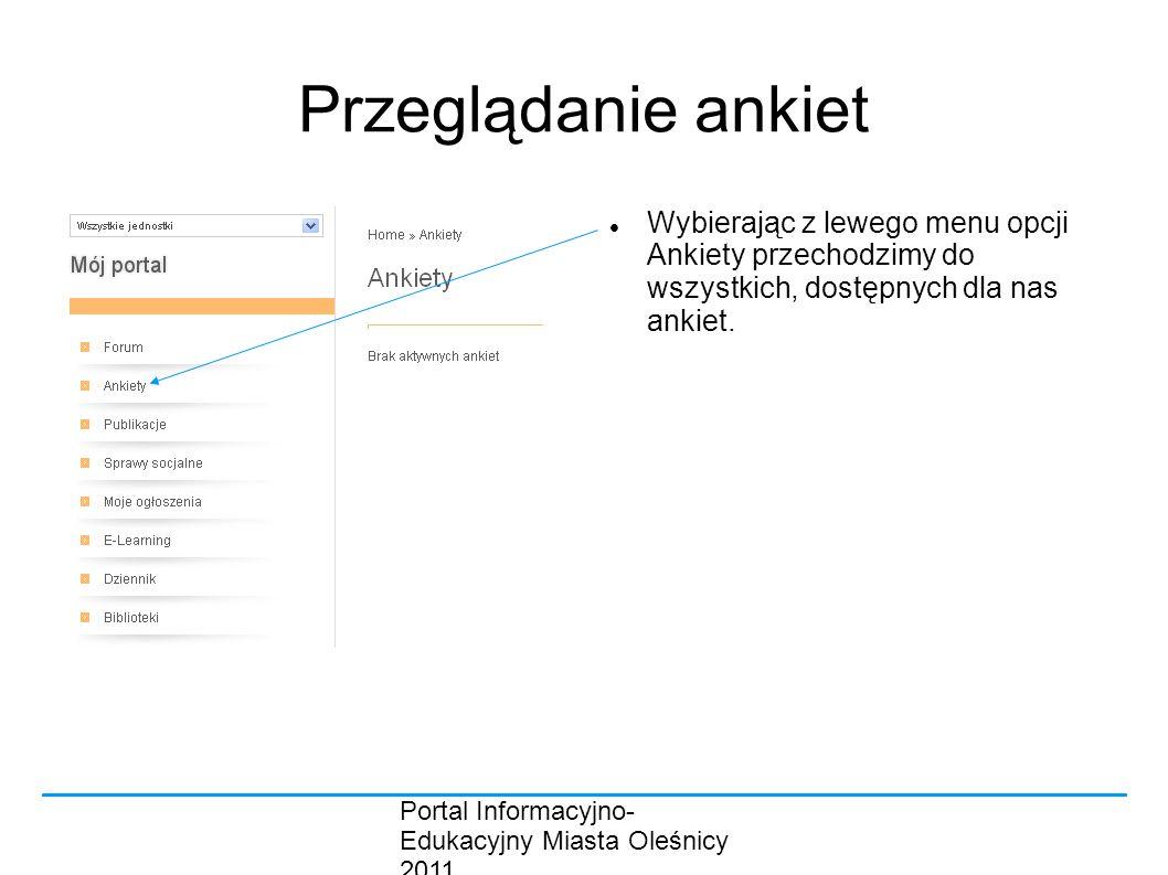 Portal Informacyjno- Edukacyjny Miasta Oleśnicy 2011 Przeglądanie ankiet Wybierając z lewego menu opcji Ankiety przechodzimy do wszystkich, dostępnych dla nas ankiet.