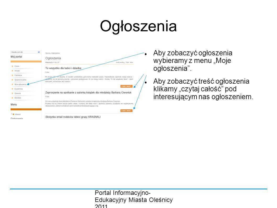 """Portal Informacyjno- Edukacyjny Miasta Oleśnicy 2011 Ogłoszenia Aby zobaczyć ogłoszenia wybieramy z menu """"Moje ogłoszenia ."""