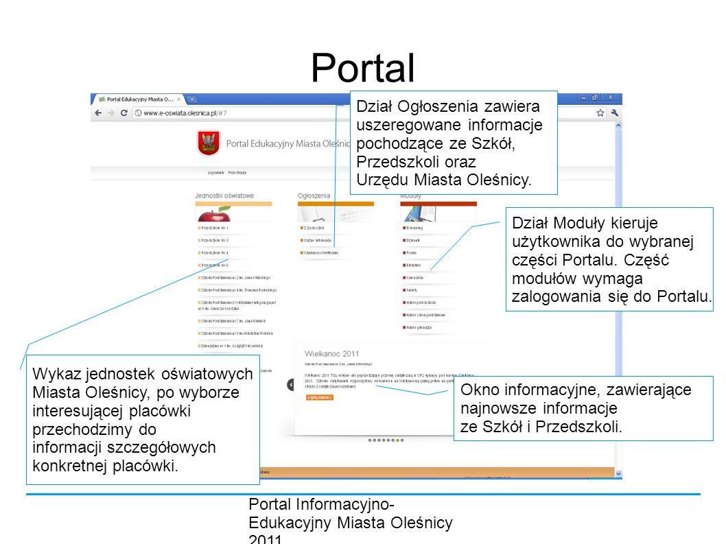 Portal Informacyjno- Edukacyjny Miasta Oleśnicy 2011 Portal Dział Ogłoszenia zawiera uszeregowane informacje pochodzące ze Szkół, Przedszkoli oraz Urzędu Miasta Oleśnicy.