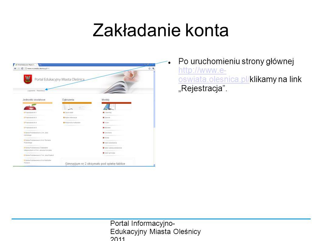 """Portal Informacyjno- Edukacyjny Miasta Oleśnicy 2011 Zakładanie konta Po uruchomieniu strony głównej http://www.e- oswiata.olesnica.pl/klikamy na link """"Rejestracja ."""