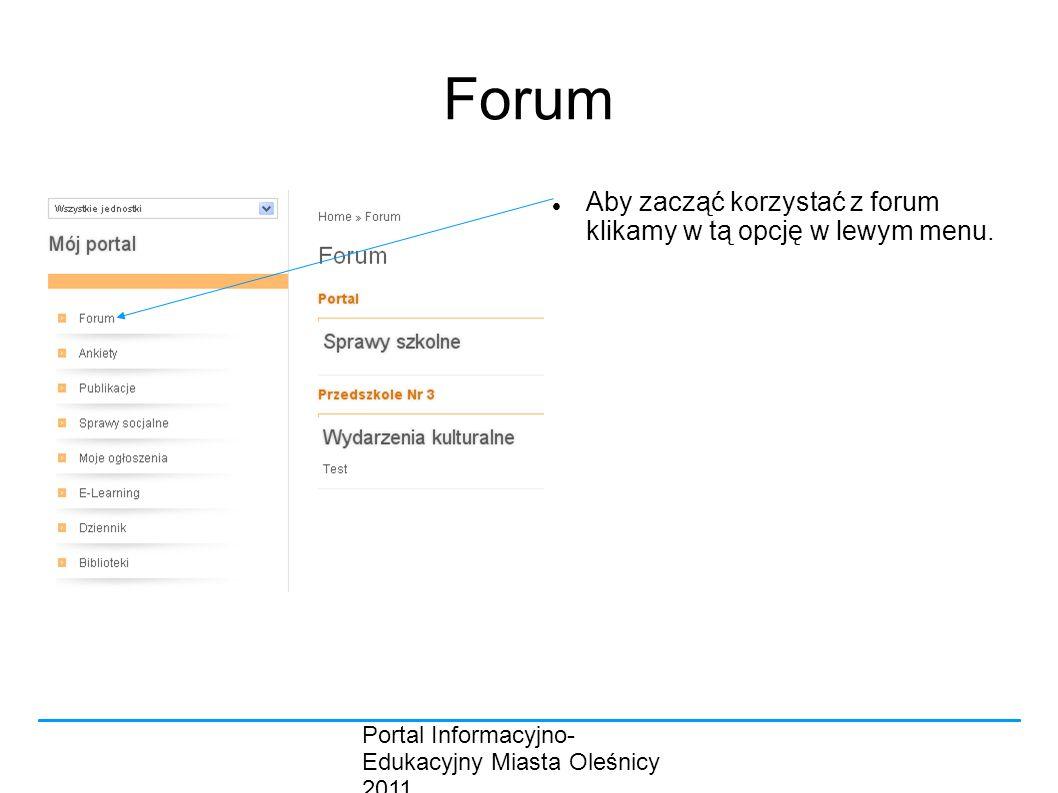 Portal Informacyjno- Edukacyjny Miasta Oleśnicy 2011 Forum Aby zacząć korzystać z forum klikamy w tą opcję w lewym menu.