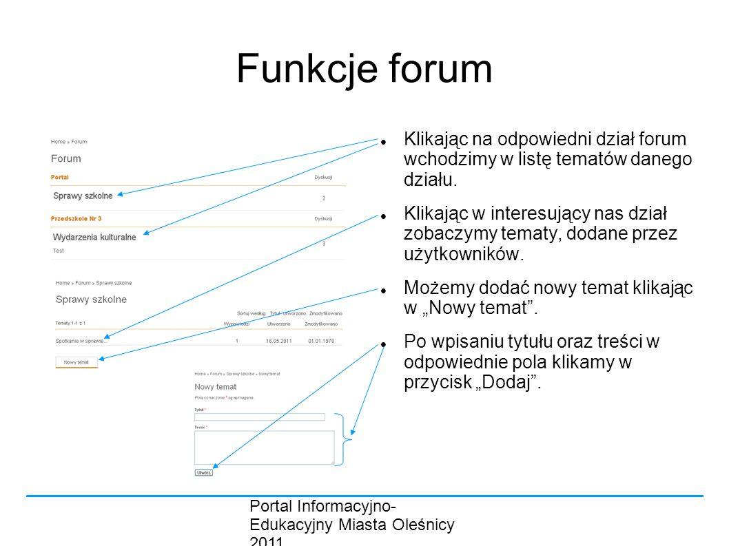 Portal Informacyjno- Edukacyjny Miasta Oleśnicy 2011 Funkcje forum Klikając na odpowiedni dział forum wchodzimy w listę tematów danego działu.
