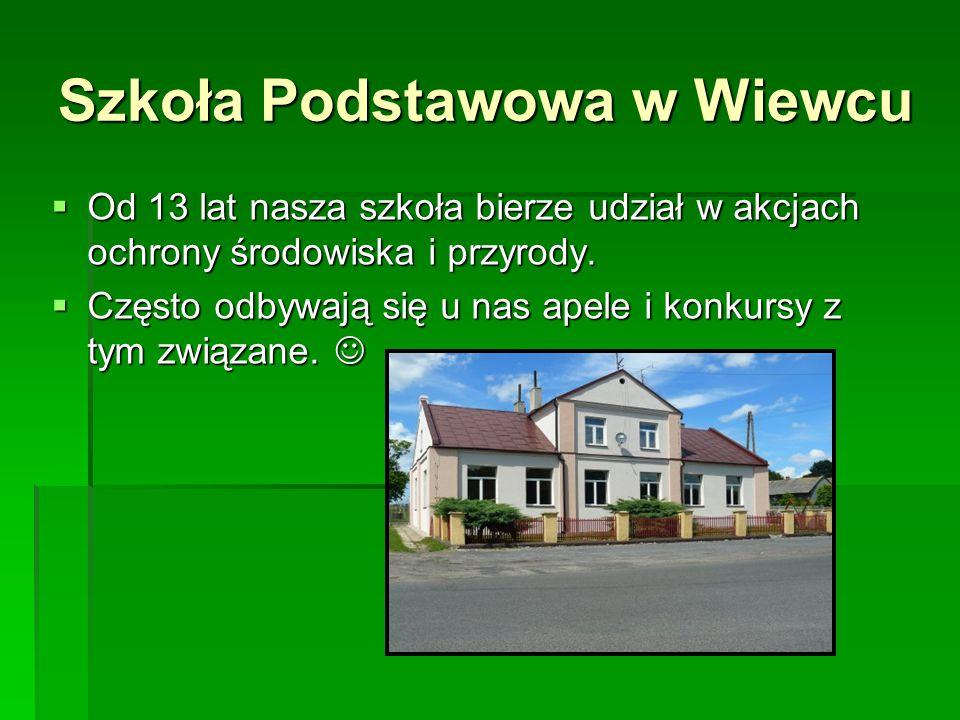 Szkoła Podstawowa w Wiewcu  Od 13 lat nasza szkoła bierze udział w akcjach ochrony środowiska i przyrody.  Często odbywają się u nas apele i konkurs