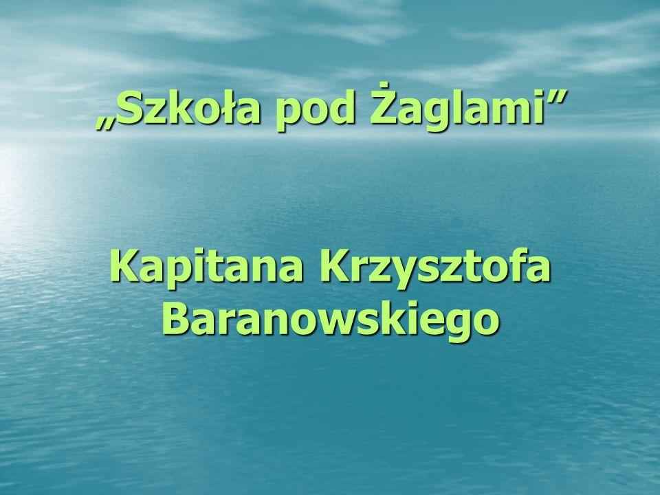 """""""Szkoła pod Żaglami Kapitana Krzysztofa Baranowskiego"""