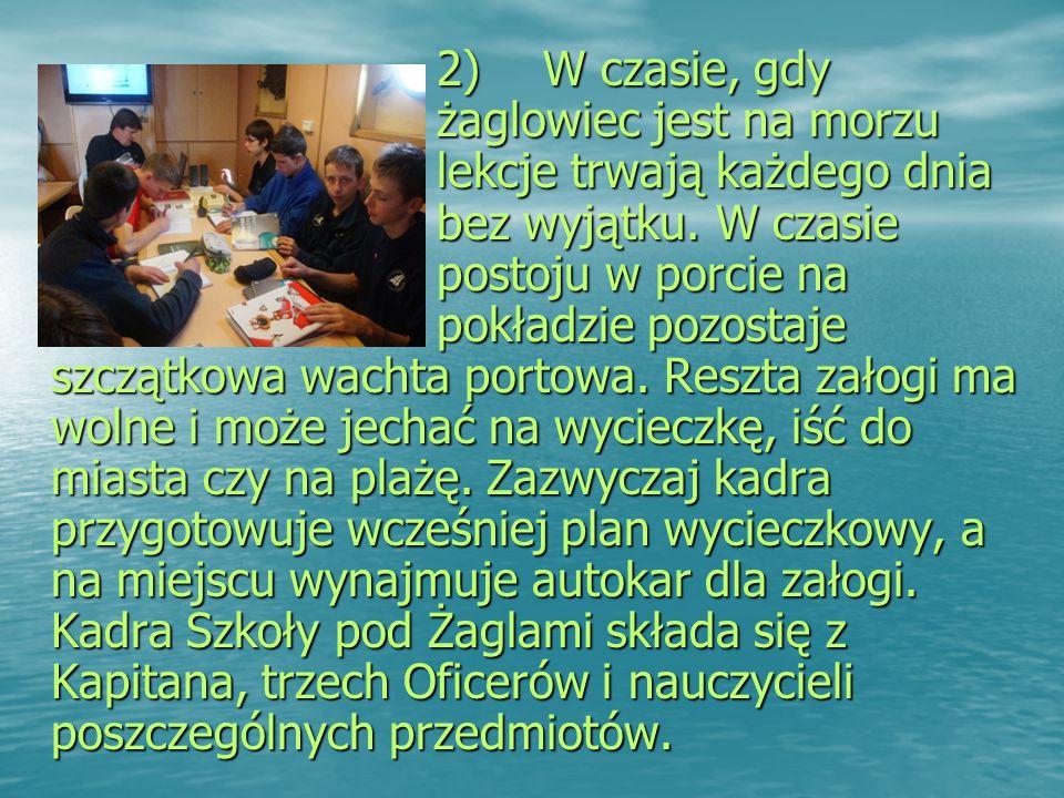2) W czasie, gdy żaglowiec jest na morzu lekcje trwają każdego dnia bez wyjątku.