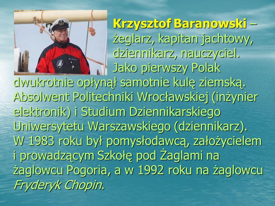Krzysztof Baranowski – żeglarz, kapitan jachtowy, dziennikarz, nauczyciel.