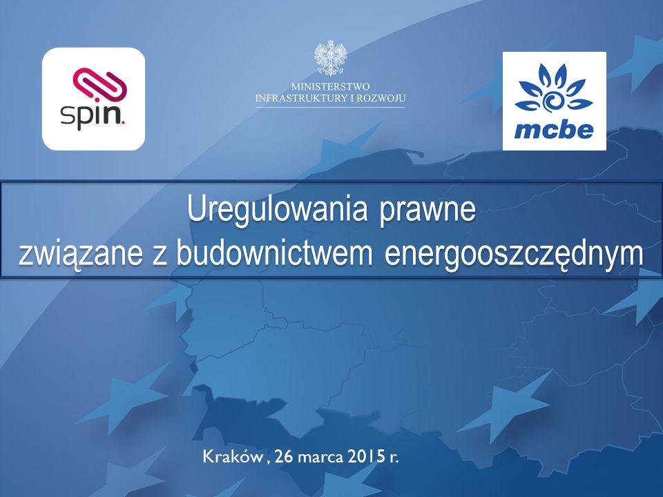 Uregulowania prawne związane z budownictwem energooszczędnym Uregulowania prawne związane z budownictwem energooszczędnym Kraków, 26 marca 2015 r.