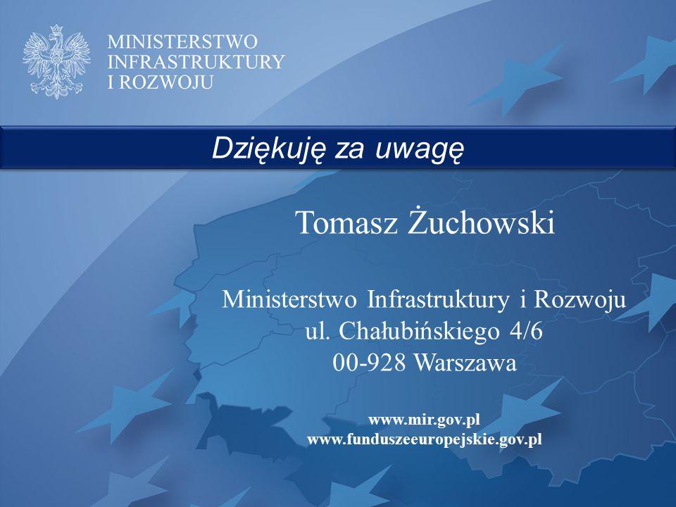 Dziękuję za uwagę Tomasz Żuchowski Ministerstwo Infrastruktury i Rozwoju ul. Chałubińskiego 4/6 00-928 Warszawa www.mir.gov.pl www.funduszeeuropejskie