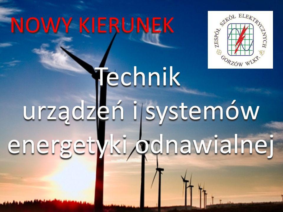 Technik urządzeń i systemów urządzeń i systemów energetyki odnawialnej energetyki odnawialnej NOWY KIERUNEK