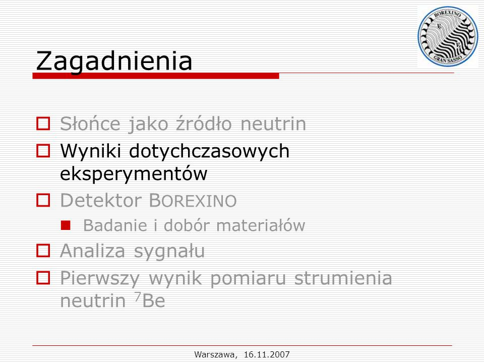 Warszawa, 16.11.2007 Sygnał neutrin typu 7 Be Pomiar: (47 ± 7 stat ± 12 syst ) /(d100 t) SMS: ( SMS: (75 ± 4) /(d100 t) SMS+MSW(LMA): (49 SMS+MSW(LMA): (49 ± 4) /(d100 t)