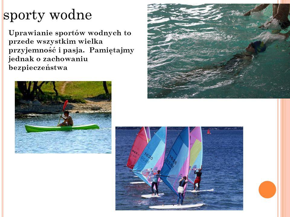 sporty wodne Uprawianie sportów wodnych to przede wszystkim wielka przyjemność i pasja. Pamiętajmy jednak o zachowaniu bezpieczeństwa