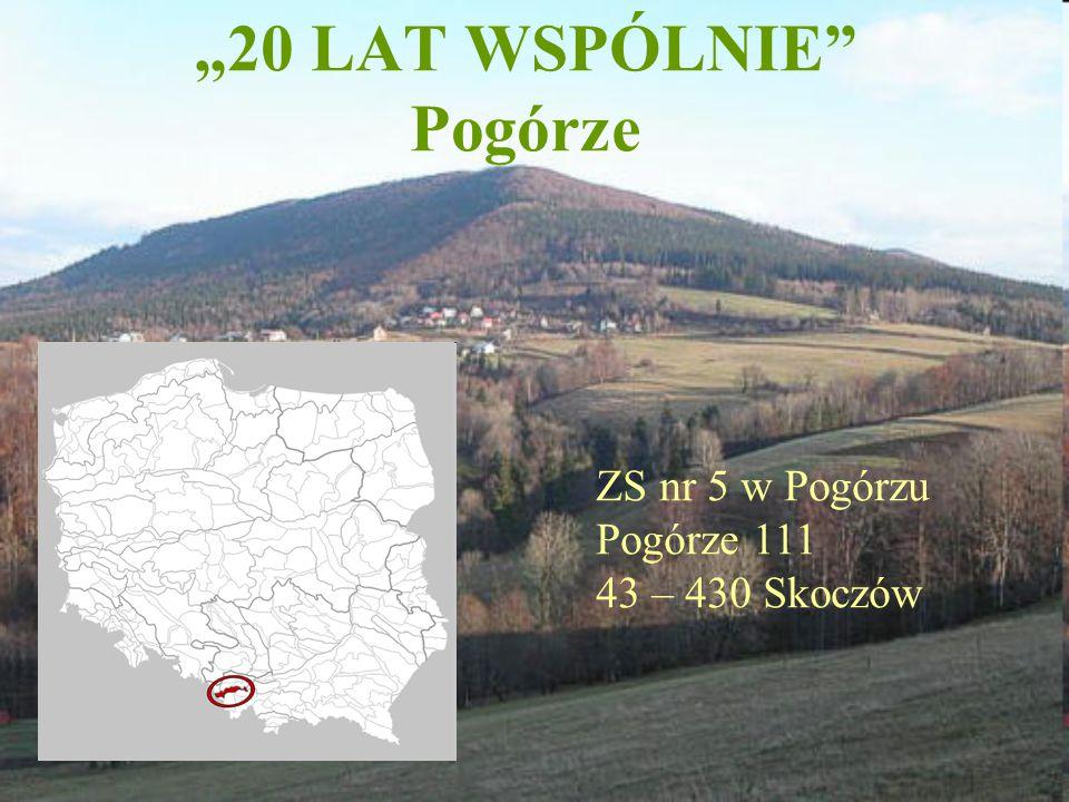 """""""20 LAT WSPÓLNIE"""" Pogórze ZS nr 5 w Pogórzu Pogórze 111 43 – 430 Skoczów"""