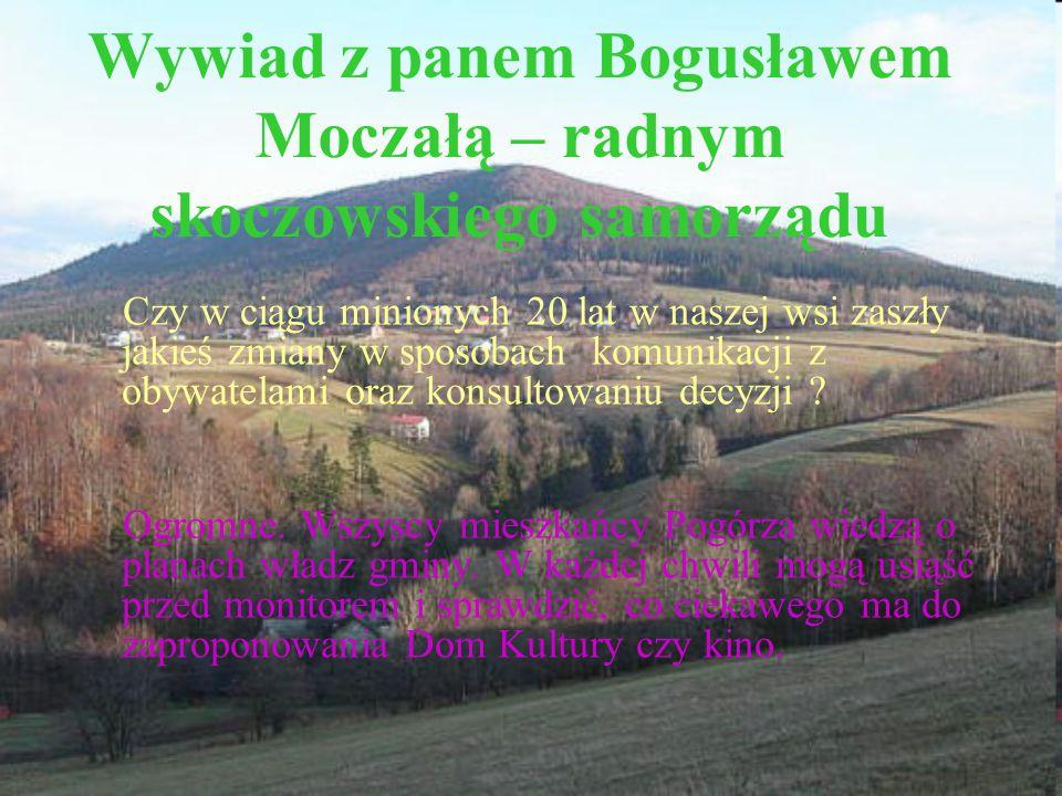 Wywiad z panem Bogusławem Moczałą – radnym skoczowskiego samorządu Czy w ciągu minionych 20 lat w naszej wsi zaszły jakieś zmiany w sposobach komunika