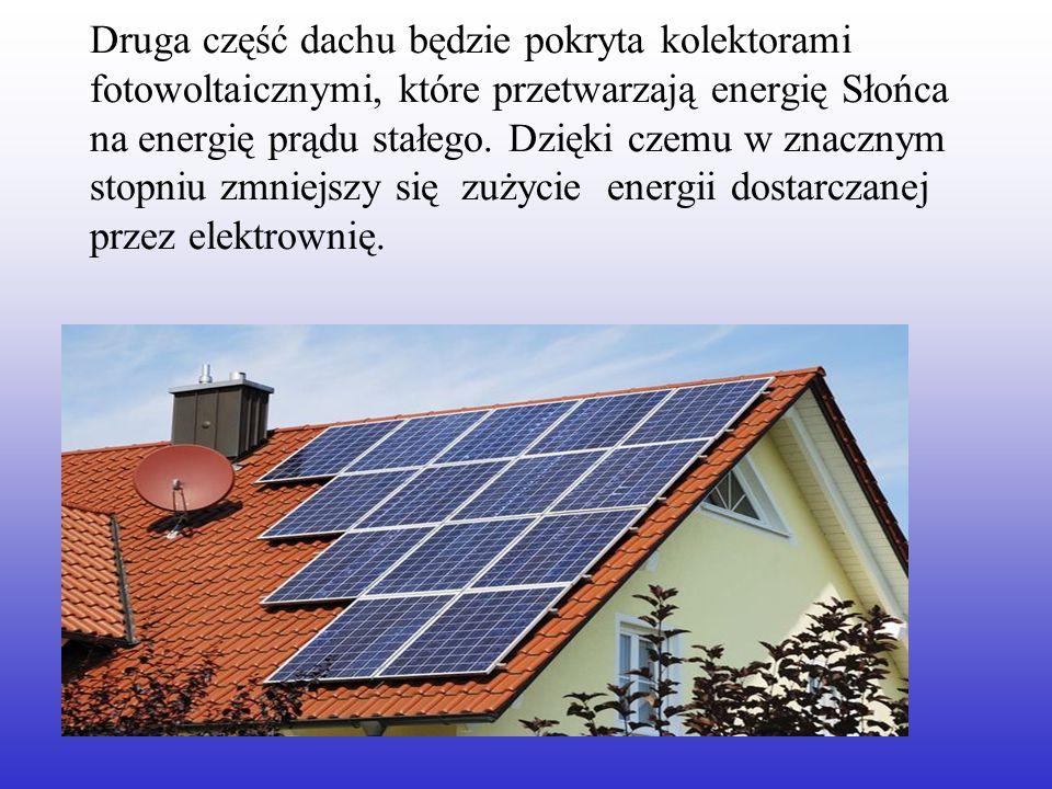 Druga część dachu będzie pokryta kolektorami fotowoltaicznymi, które przetwarzają energię Słońca na energię prądu stałego. Dzięki czemu w znacznym sto